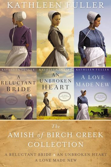 The Amish of Birch Creek Collection - A Reluctant Bride An Unbroken Heart A Love Made New - cover