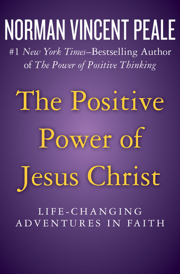 The Positive Power of Jesus Christ - Life-Changing Adventures in Faith - cover