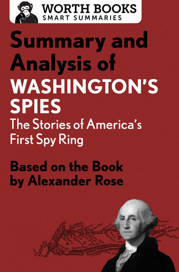 Summary and Analysis of Washington's Spies: The Story of America's First Spy Ring - Based on the Book by Alexander Rose - cover