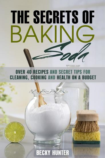 The Secrets of Baking Soda: Over 40 Recipes and Secret Tips for Cleaning Cooking and Health on a Budget - DIY Products - cover