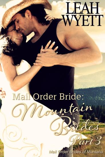 Mail Order Bride: Mountain Brides - Part 3 - Mail Order Brides Of Montana #3 - cover