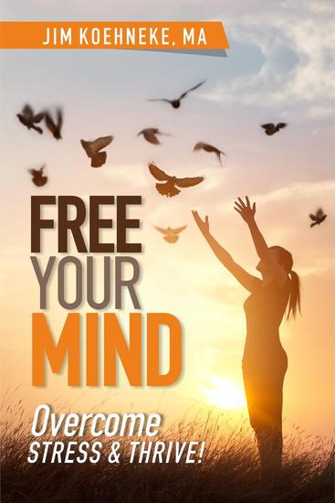 Free Your Mind - Overcome Stress & Thrive! - cover
