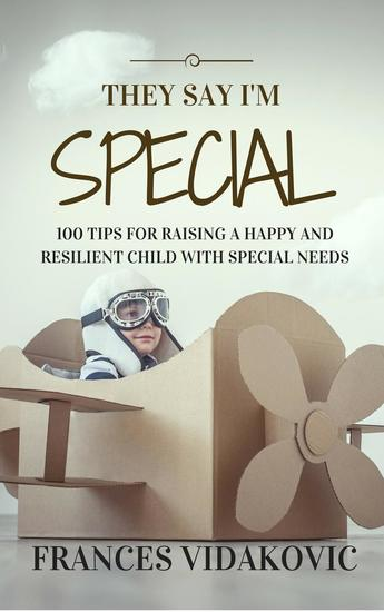 They Say I'm Special: 100 Tips For Raising A Happy and Resilient Child With Special Needs - cover