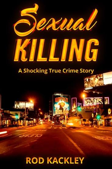 Sexual Killing: A Shocking True Crime Story - cover