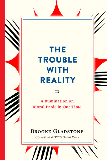 The Trouble with Reality - A Rumination on Moral Panic in Our Time - cover