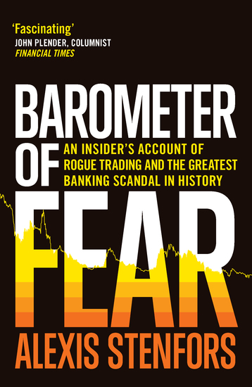 Barometer of Fear - An Insider's Account of Rogue Trading and the Greatest Banking Scandal in History - cover