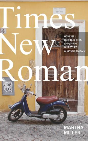 Times New Roman - How We Quit Our Jobs Gave Away Our Stuff & Moved to Italy - cover
