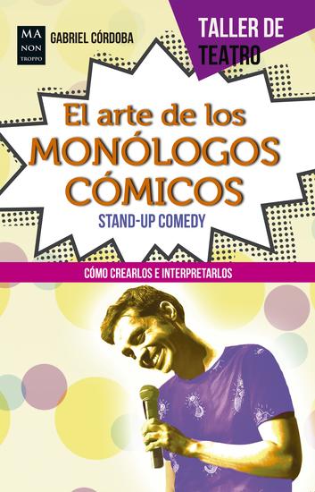 El arte de los monólogos cómicos - Cómo crearlos e interpretarlos - cover