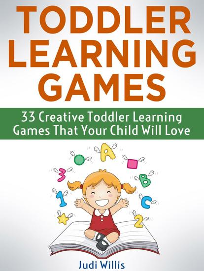 Toddler Learning Games: 33 Creative Toddler Learning Games That Your Child Will Love - cover
