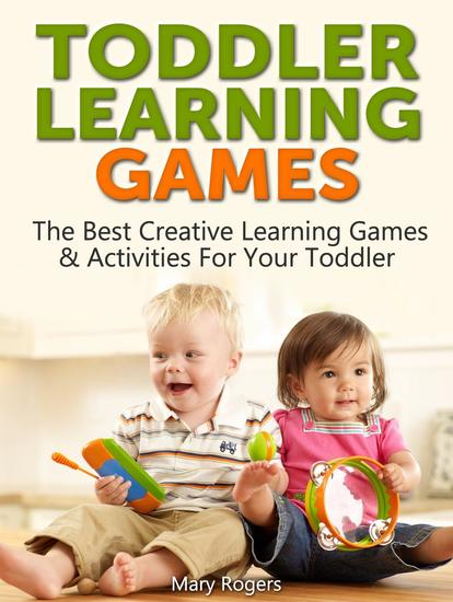 Toddler Learning Games: The Best Creative Learning Games & Activities For Your Toddler - cover