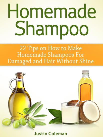 Homemade Shampoo: 22 Tips on How to Make Homemade Shampoos For Damaged and Hair Without Shine - cover