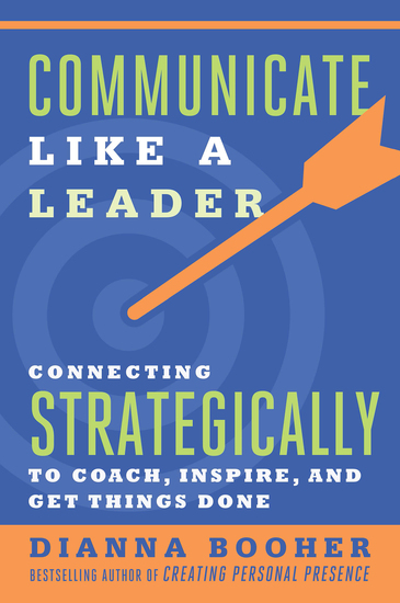 Communicate Like a Leader - Connecting Strategically to Coach Inspire and Get Things Done - cover