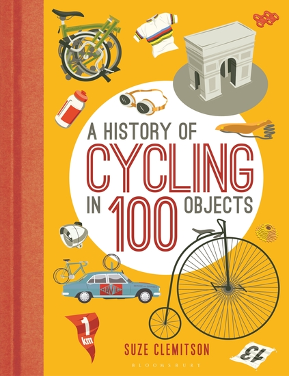A History of Cycling in 100 Objects - cover