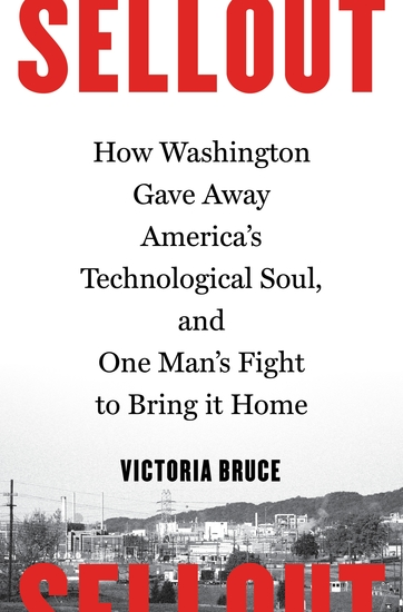 Sellout - How Washington Gave Away America's Technological Soul and One Man's Fight to Bring It Home - cover