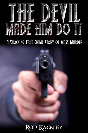 The Devil Made Him Do It: A Shocking True Crime Story of Mass Murder - cover