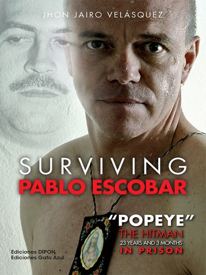 """Surviving Pablo Escobar - """"Popeye"""" The Hitman 23 years and 3 months in prison - cover"""