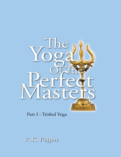 The Yoga of the Perfect Masters: Part I : Trishul Yoga - cover
