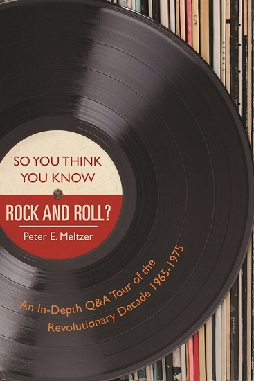 So You Think You Know Rock and Roll? - An In-Depth Q&A Tour of the Revolutionary Decade 1965-1975 - cover