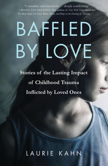 Baffled by Love - Stories of the Lasting Impact of Childhood Trauma Inflicted by Loved Ones - cover