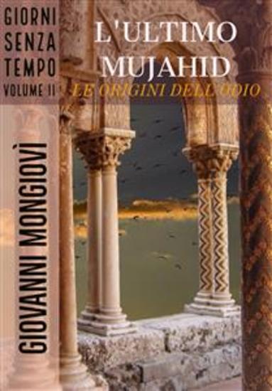 L'ultimo Mujahid - Le origini dell'odio - Giorni senza tempo - Volume II - cover