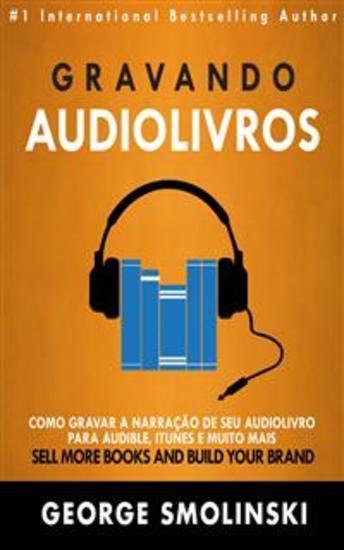 Gravando Audiolivros: Como Gravar A Narração De Seu Audiolivro Para Audible Itunes E Muito Mais - cover