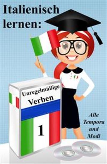 Italienisch lernen: unregelmäßige Verben (vollständig konjugiert in allen Zeiten) - cover