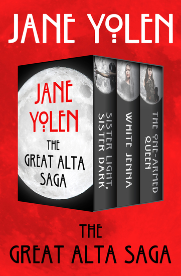 The Great Alta Saga - Sister Light Sister Dark; White Jenna; and The One-Armed Queen - cover