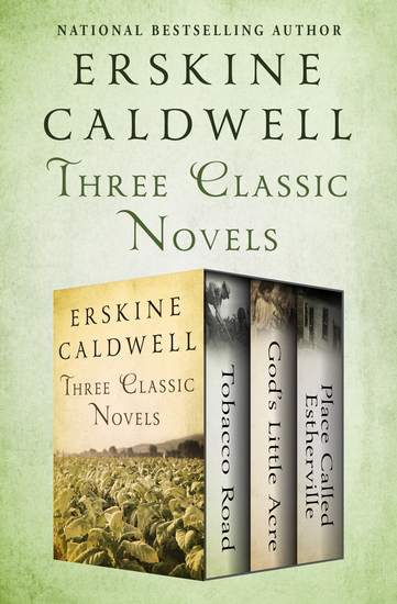 Three Classic Novels - Tobacco Road God's Little Acre and Place Called Estherville - cover
