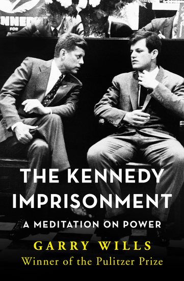 The Kennedy Imprisonment - A Meditation on Power - cover