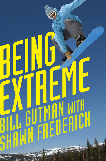 Being Extreme - Thrills and Dangers in the World of High-Risk Sports - cover
