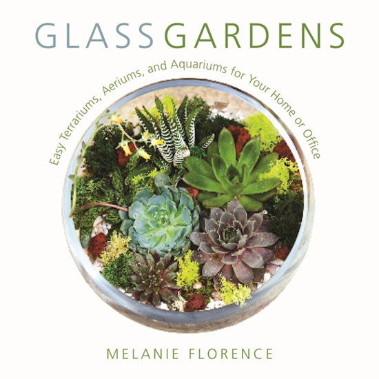 Glass Gardens - Easy Terrariums Aeriums and Aquariums for Your Home or Office - cover
