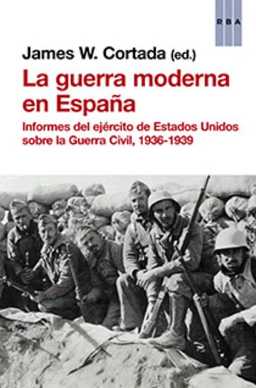 La guerra moderna en España - Informes del ejército de Estados Unidos sobre la Guerra Civil 1936-1939 - cover