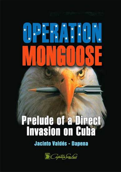 Operation Mongoose - Prelude of a Direct Invasion on Cuba - cover