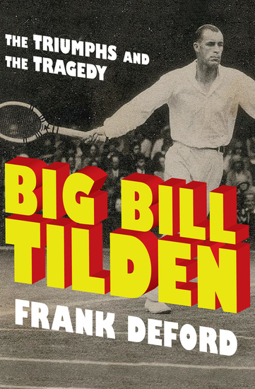 Big Bill Tilden - The Triumphs and the Tragedy - cover