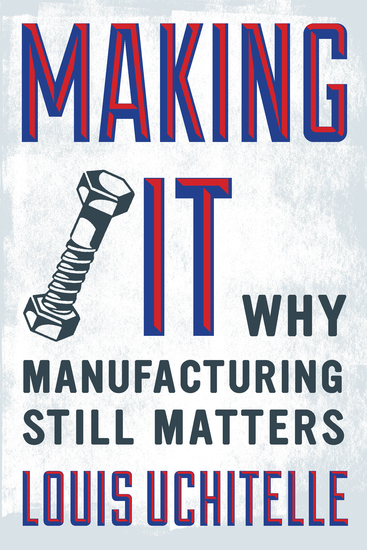 Making It - Why Manufacturing Still Matters - cover