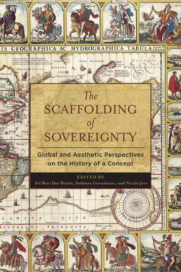 The Scaffolding of Sovereignty - Global and Aesthetic Perspectives on the History of a Concept - cover