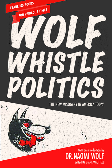Wolf Whistle Politics - The New Misogyny in America Today - cover