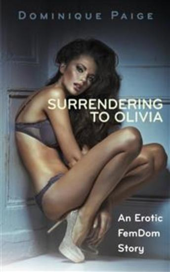 Surrendering To Olivia: An Erotic Femdom Story - cover