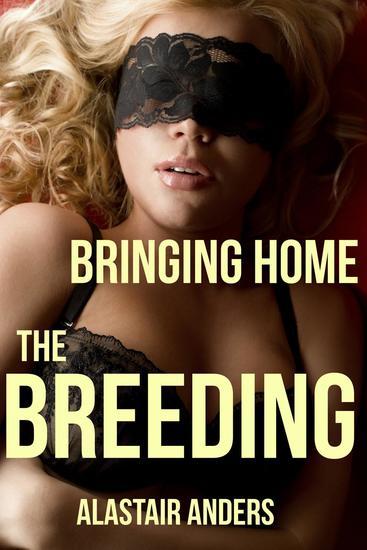 Bringing Home the Breeding: An Impregnation Gangbang - cover