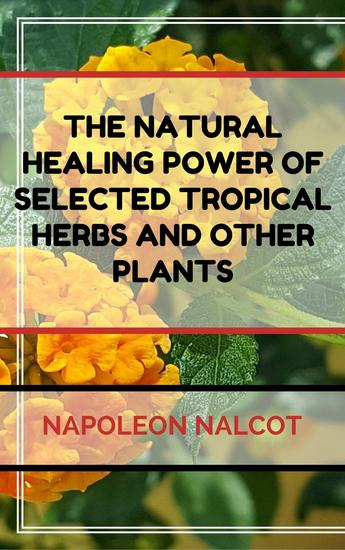 The Natural Healing Power of Selected Tropical Herbs and Other Plants - cover