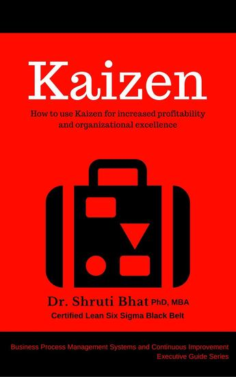 Kaizen: How to use Kaizen for Increased Profitability and Organizational Excellence - Business Process Management and Continuous Improvement Executive Guide series #6 - cover