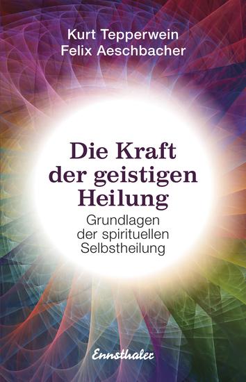 Die Kraft der geistigen Heilung - Grundlagen der spirituellen Selbstheilung - cover