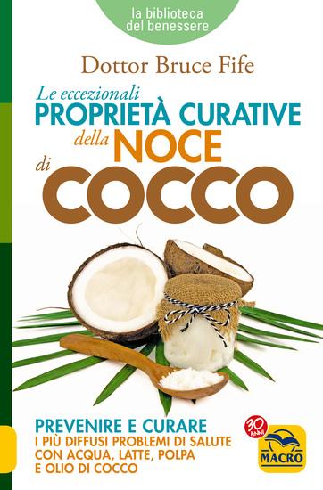 Le Eccezionali Proprietà Curative della Noce di Cocco - Prevenire e curare i più diffusi problemi di salute con acqua latte polpa e olio di cocco - cover