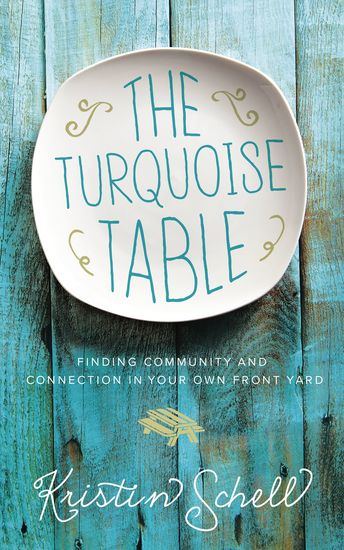 The Turquoise Table - Finding Community and Connection in Your Own Front Yard - cover