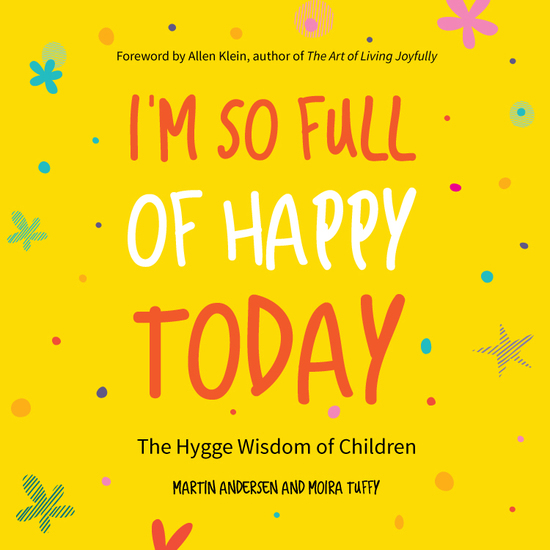I'm So Full of Happy Today - The Hygge Wisdom of Children - cover