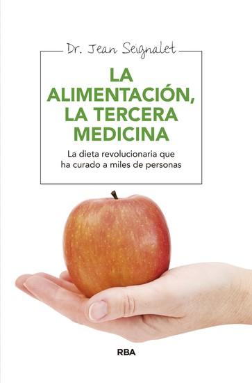 La alimentación la tercera medicina - La dieta revolucionaria que ha curado a miles de personas - cover
