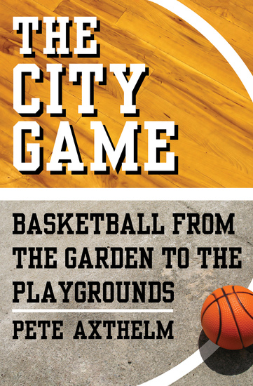 The City Game - Basketball from the Garden to the Playgrounds - cover