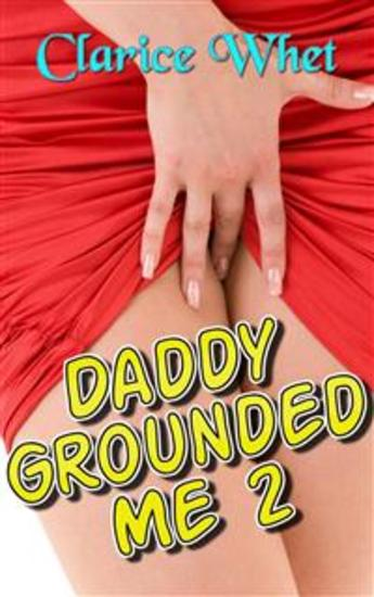 Daddy Grounded Me 2: taboo incest bareback creampie daddy daughter daddy daughter erotica father daughter father daughter erotica family sex first time oral sex anal sex first time anal - cover