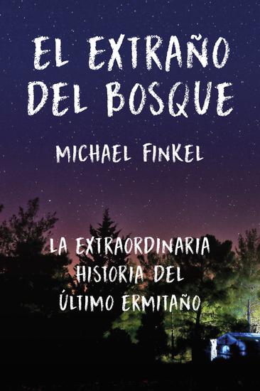 El extraño de bosque - La extraordinaria historia del último ermitaño - cover