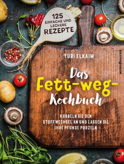 Das Fett-weg-Kochbuch - Kurbeln Sie den Stoffwechsel an und lassen Sie Ihre Pfunde purzeln - cover